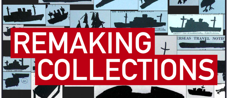 CFP: Remaking Collections / Abstract Deadline: 15 May, 2017
